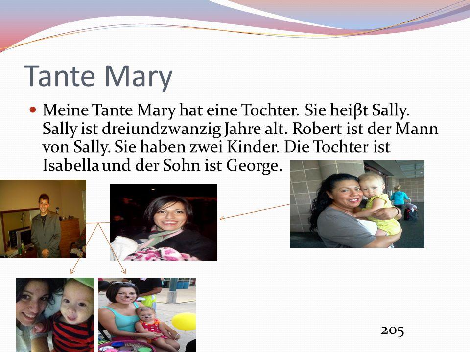 Tante Mary Meine Tante Mary hat eine Tochter. Sie heiβt Sally.