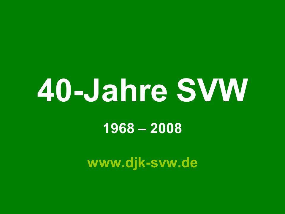 40-Jahre SVW 1968 – 2008 www.djk-svw.de