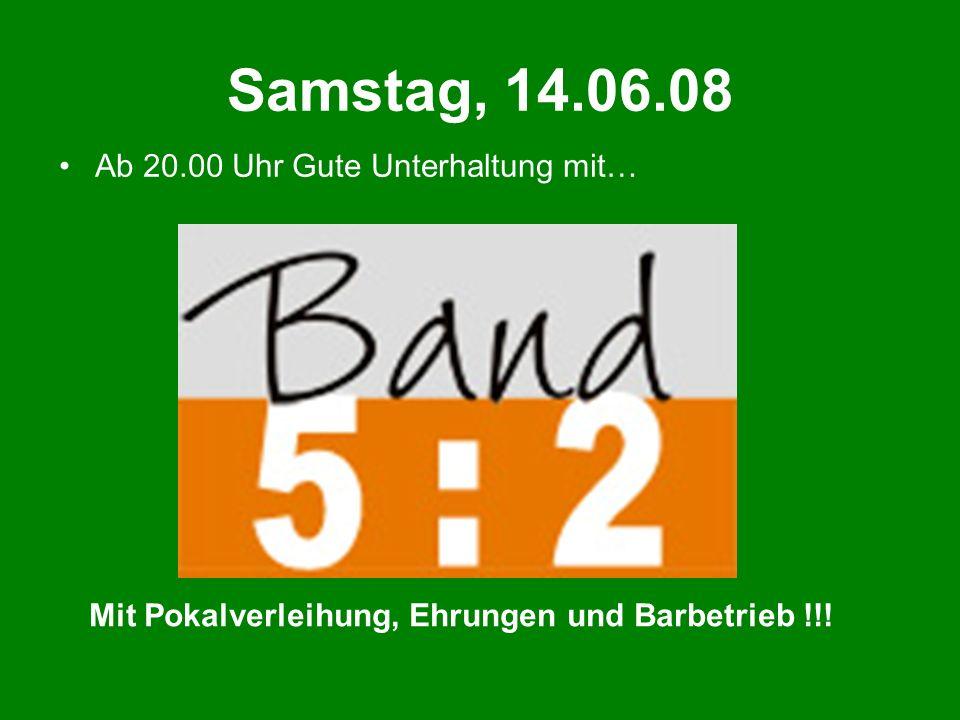 Samstag, 14.06.08 Ab 20.00 Uhr Gute Unterhaltung mit… Mit Pokalverleihung, Ehrungen und Barbetrieb !!!