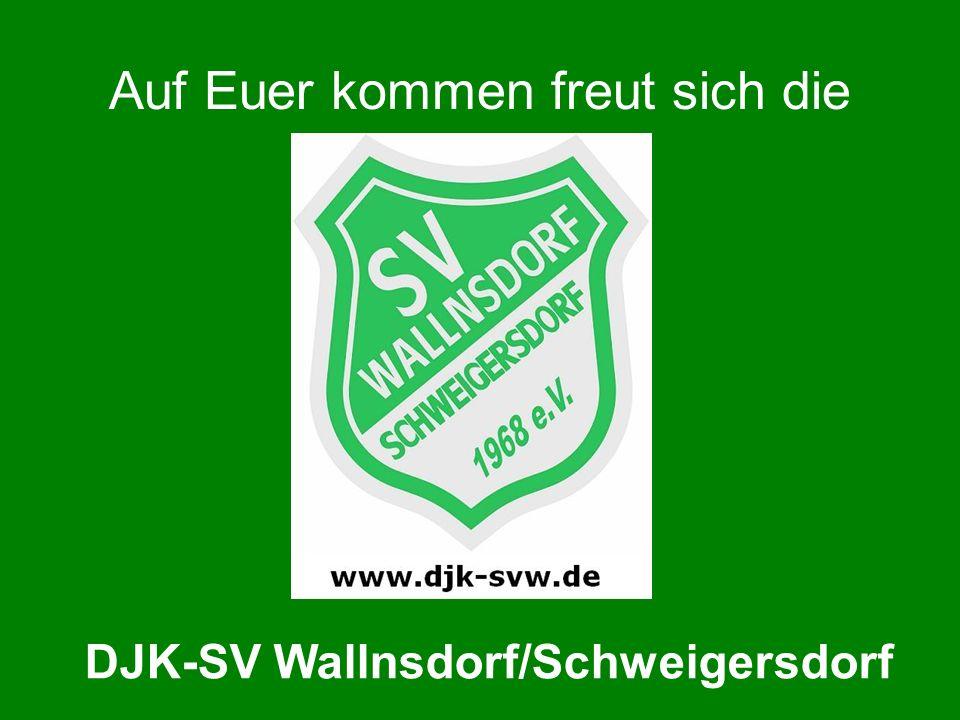 Auf Euer kommen freut sich die DJK-SV Wallnsdorf/Schweigersdorf