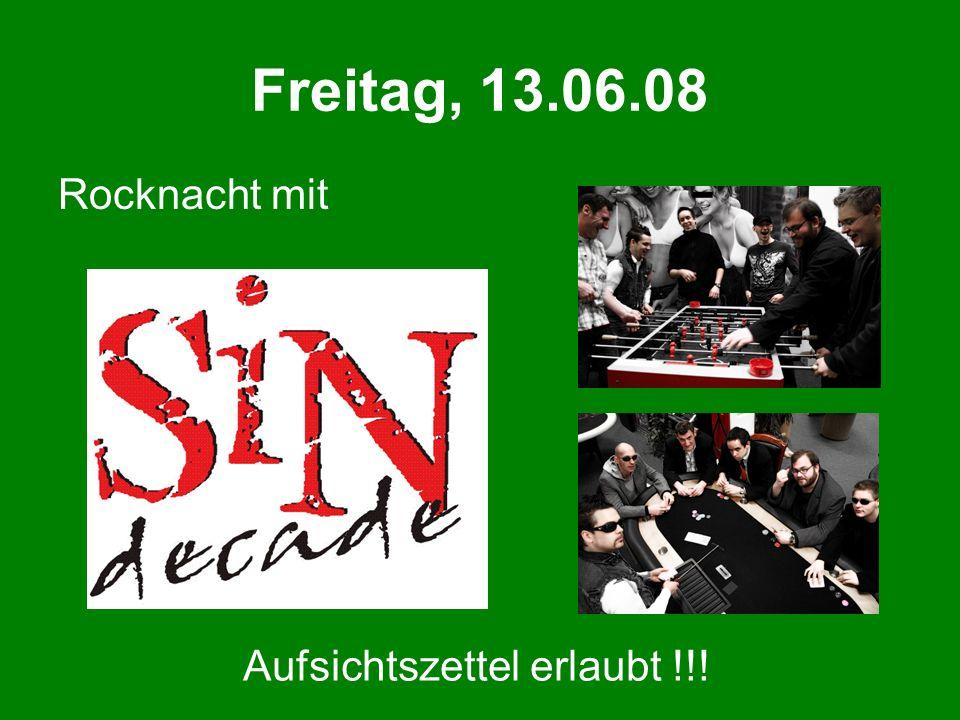 Freitag, 13.06.08 Rocknacht mit Aufsichtszettel erlaubt !!!