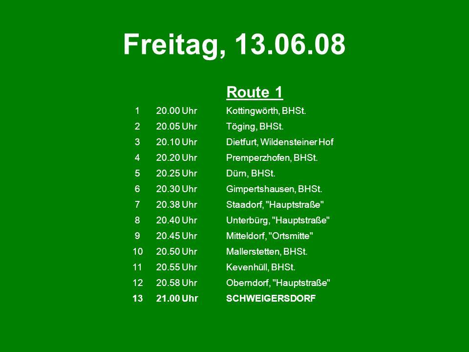 Freitag, 13.06.08 Route 1 120.00 UhrKottingwörth, BHSt. 220.05 UhrTöging, BHSt. 320.10 UhrDietfurt, Wildensteiner Hof 420.20 UhrPremperzhofen, BHSt. 5