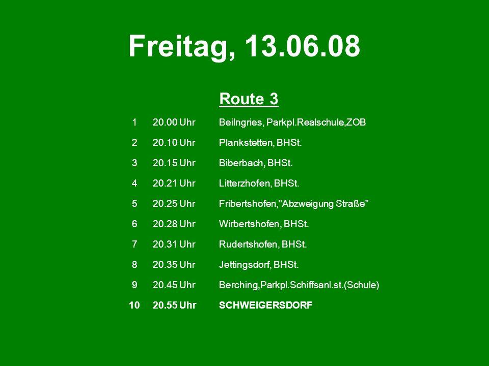 Freitag, 13.06.08 Route 3 120.00 UhrBeilngries, Parkpl.Realschule,ZOB 220.10 UhrPlankstetten, BHSt. 320.15 UhrBiberbach, BHSt. 420.21 UhrLitterzhofen,