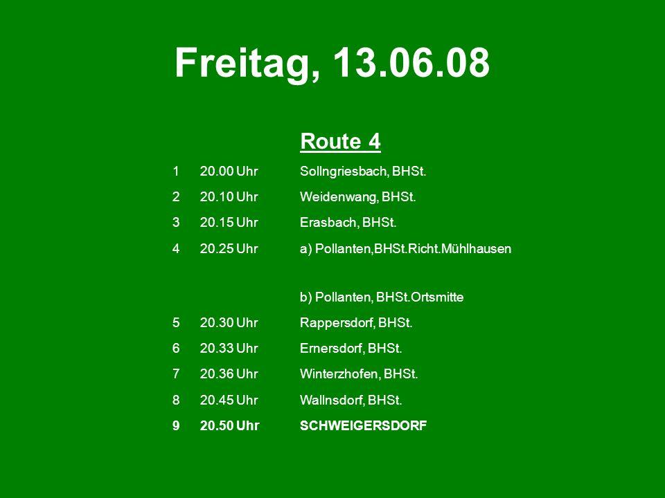 Freitag, 13.06.08 Preis pro Fahrt: 2,50 1. Rückfahrt: 0.30 Uhr 2. Rückfahrt: 3.00 Uhr