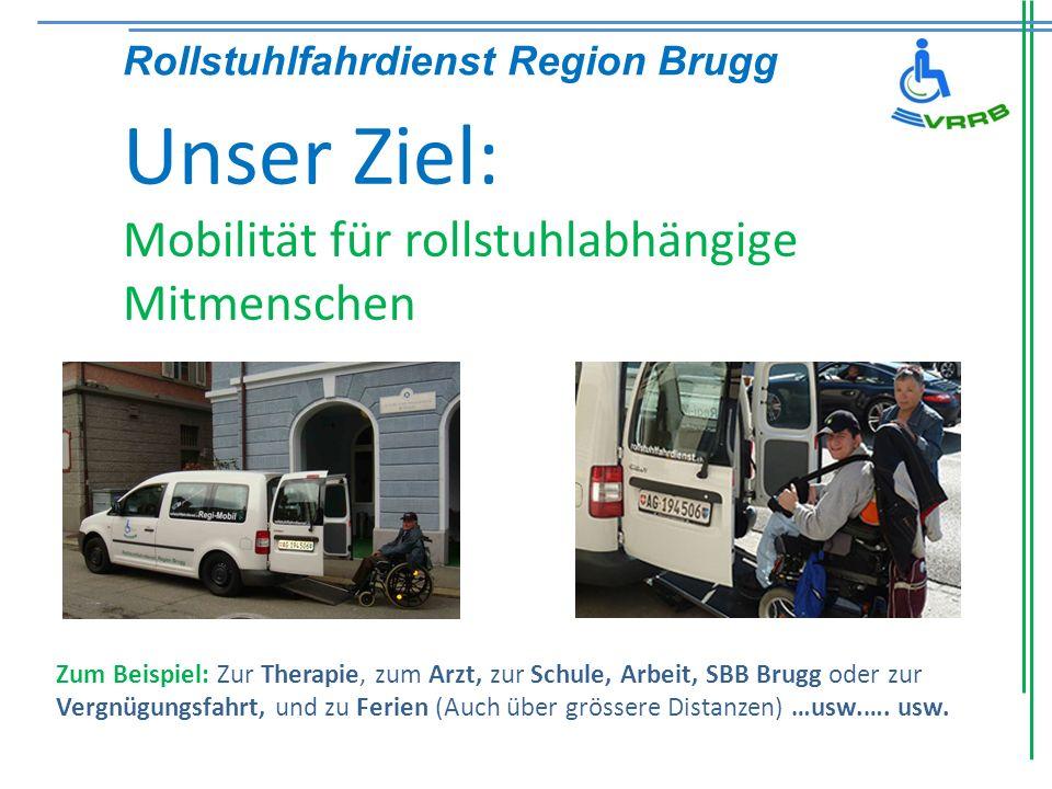 Rollstuhlfahrdienst Region Brugg Wer macht es möglich - Der Verein VRRB - 4 speziell angefertigte Fahrzeuge - Ca.