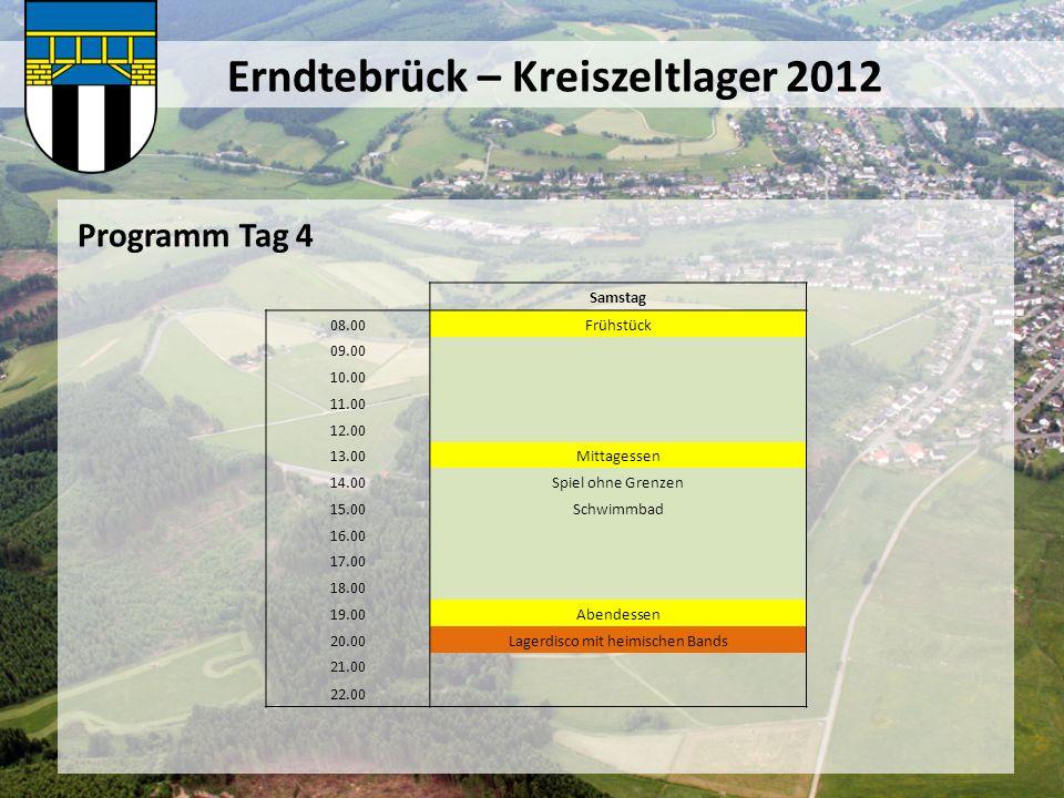 Erndtebrück – Kreiszeltlager 2012 Programm Tag 4 Samstag 08.00Frühstück 09.00 10.00 11.00 12.00 13.00Mittagessen 14.00Spiel ohne Grenzen 15.00Schwimmb