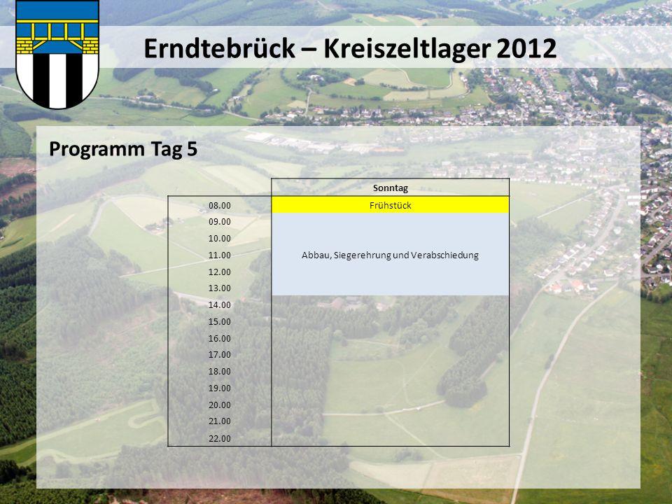 Erndtebrück – Kreiszeltlager 2012 Programm Tag 5 Sonntag 08.00Frühstück 09.00 10.00 11.00Abbau, Siegerehrung und Verabschiedung 12.00 13.00 14.00 15.0