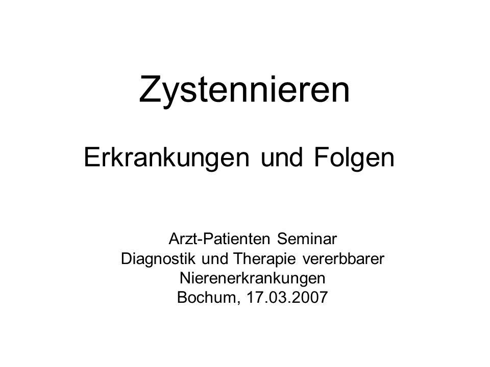 Zystennieren Erkrankungen und Folgen Arzt-Patienten Seminar Diagnostik und Therapie vererbbarer Nierenerkrankungen Bochum, 17.03.2007