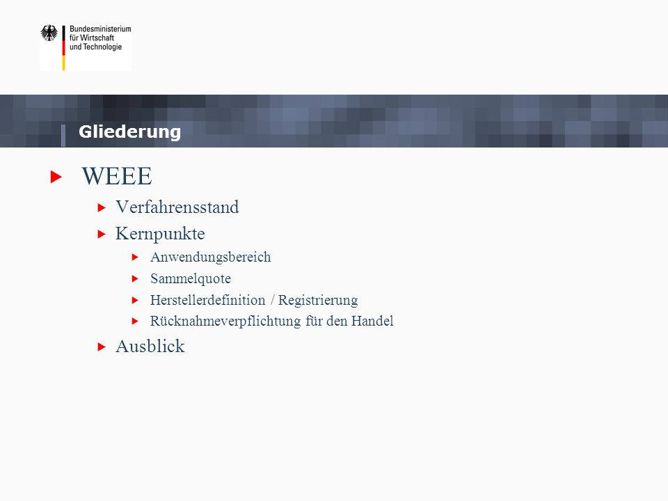 Gliederung WEEE Verfahrensstand Kernpunkte Anwendungsbereich Sammelquote Herstellerdefinition / Registrierung Rücknahmeverpflichtung für den Handel Au