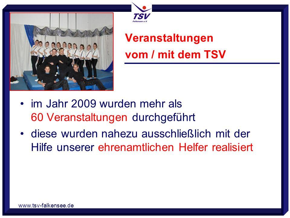 www.tsv-falkensee.de Veranstaltungen vom / mit dem TSV im Jahr 2009 wurden mehr als 60 Veranstaltungen durchgeführt diese wurden nahezu ausschließlich mit der Hilfe unserer ehrenamtlichen Helfer realisiert