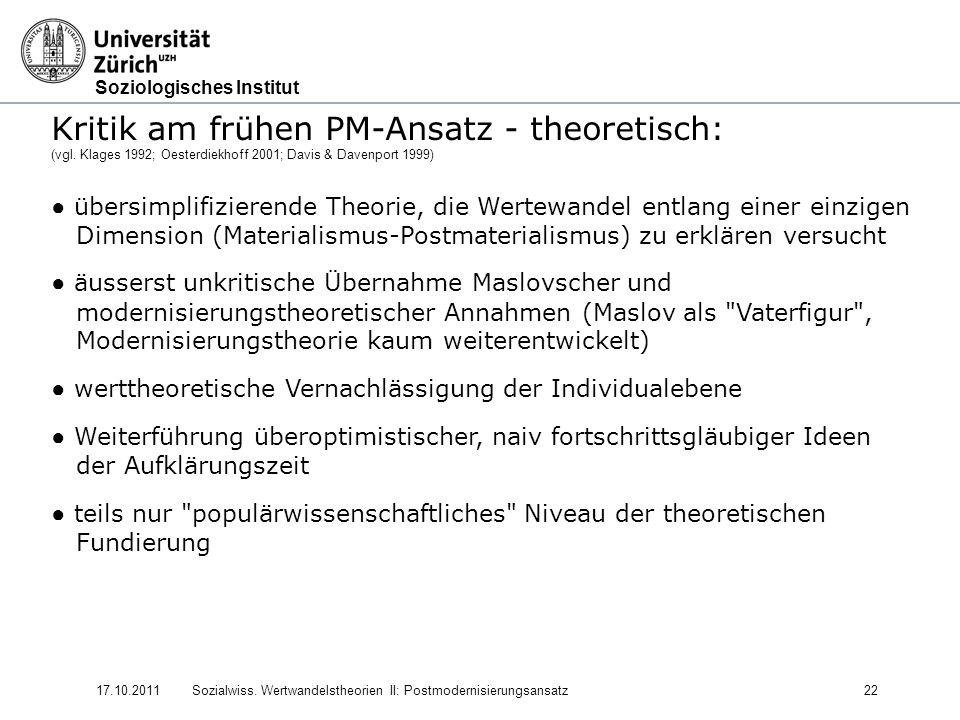 Soziologisches Institut 17.10.2011Sozialwiss. Wertwandelstheorien II: Postmodernisierungsansatz22 Kritik am frühen PM-Ansatz - theoretisch: (vgl. Klag