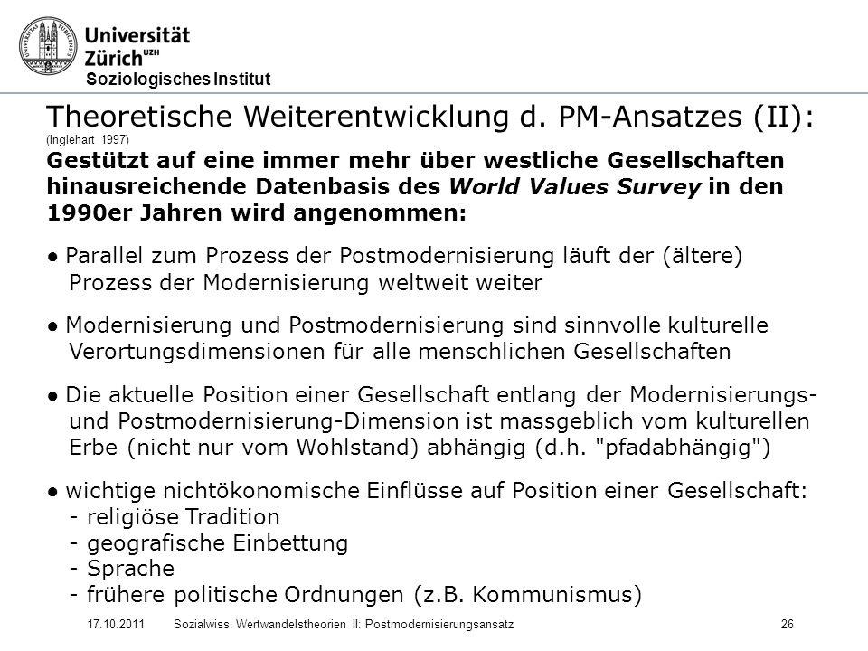 Soziologisches Institut 17.10.2011Sozialwiss. Wertwandelstheorien II: Postmodernisierungsansatz26 Theoretische Weiterentwicklung d. PM-Ansatzes (II):