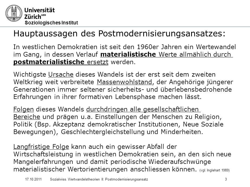 Soziologisches Institut 17.10.2011Sozialwiss. Wertwandelstheorien II: Postmodernisierungsansatz3 Hauptaussagen des Postmodernisierungsansatzes: In wes