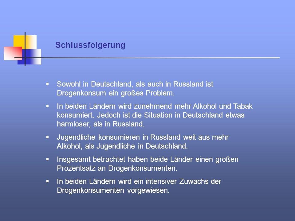 Schlussfolgerung Sowohl in Deutschland, als auch in Russland ist Drogenkonsum ein großes Problem. In beiden Ländern wird zunehmend mehr Alkohol und Ta