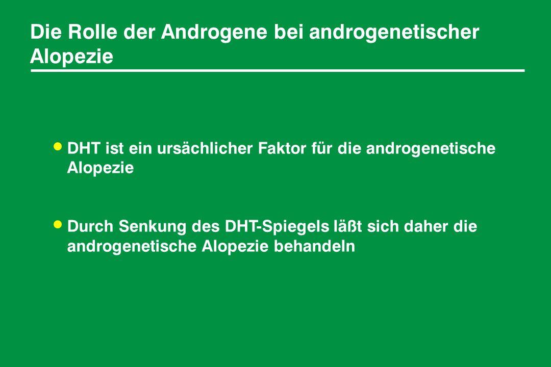 Die Rolle der Androgene bei androgenetischer Alopezie DHT ist ein ursächlicher Faktor für die androgenetische Alopezie Durch Senkung des DHT-Spiegels läßt sich daher die androgenetische Alopezie behandeln
