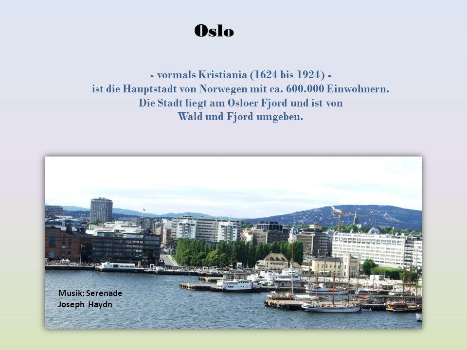 - vormals Kristiania (1624 bis 1924) - ist die Hauptstadt von Norwegen mit ca.