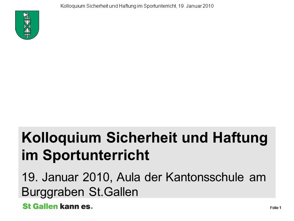 Folie 1 Kolloquium Sicherheit und Haftung im Sportunterricht, 19. Januar 2010 Folie 1 Kolloquium Sicherheit und Haftung im Sportunterricht 19. Januar