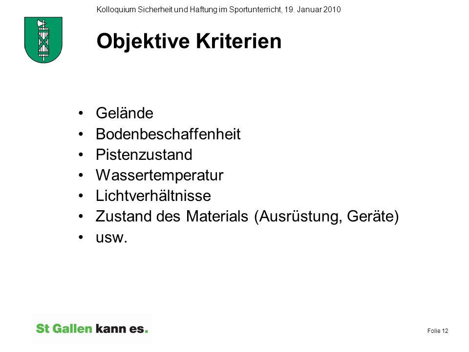 Folie 12 Kolloquium Sicherheit und Haftung im Sportunterricht, 19. Januar 2010 Objektive Kriterien Gelände Bodenbeschaffenheit Pistenzustand Wassertem