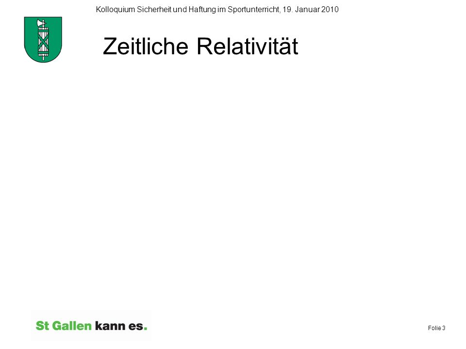 Folie 3 Kolloquium Sicherheit und Haftung im Sportunterricht, 19. Januar 2010 Zeitliche Relativität