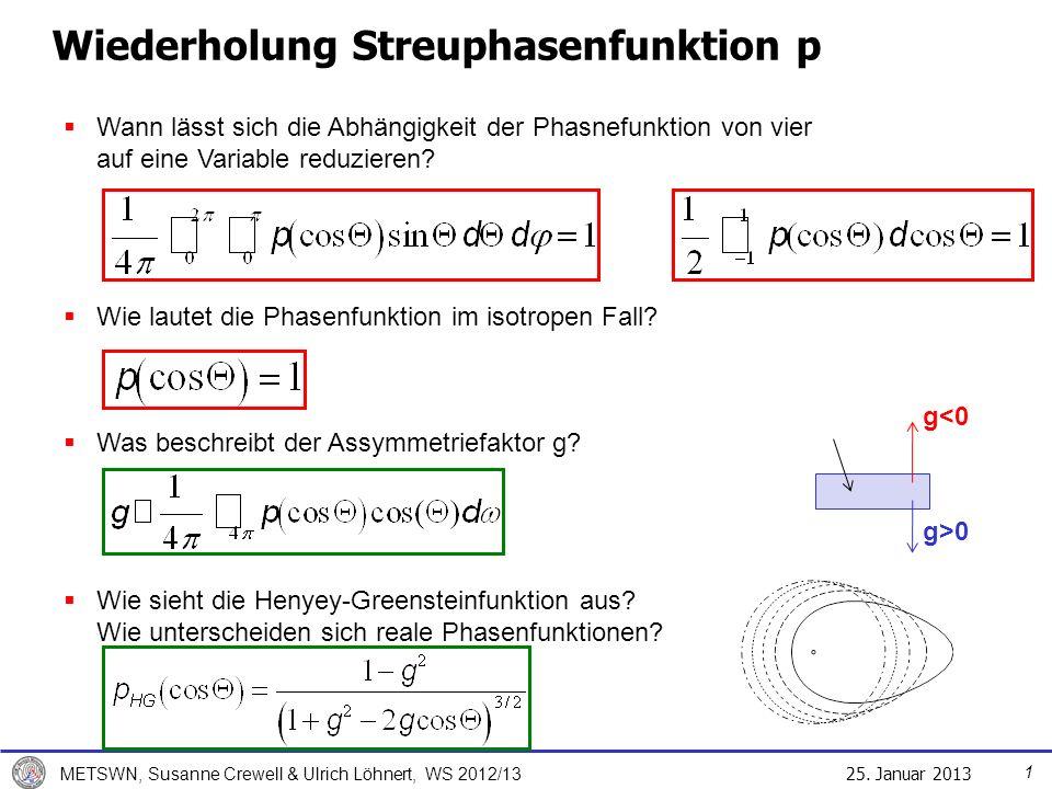 25. Januar 2013 METSWN, Susanne Crewell & Ulrich Löhnert, WS 2012/13 Wiederholung Streuphasenfunktion p Wann lässt sich die Abhängigkeit der Phasnefun