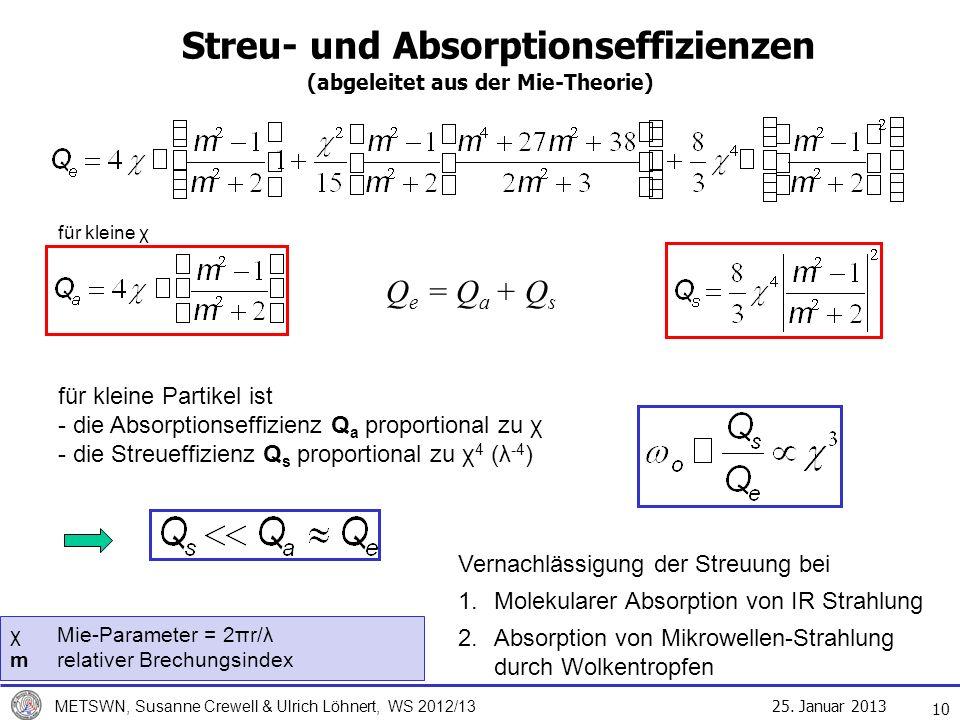 25. Januar 2013 METSWN, Susanne Crewell & Ulrich Löhnert, WS 2012/13 Streu- und Absorptionseffizienzen (abgeleitet aus der Mie-Theorie) 10 Q e = Q a +