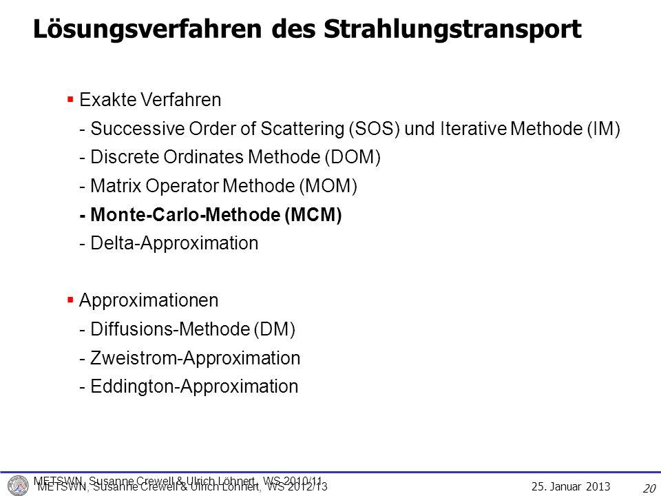 25. Januar 2013 METSWN, Susanne Crewell & Ulrich Löhnert, WS 2012/13 Lösungsverfahren des Strahlungstransport 20 Exakte Verfahren - Successive Order o