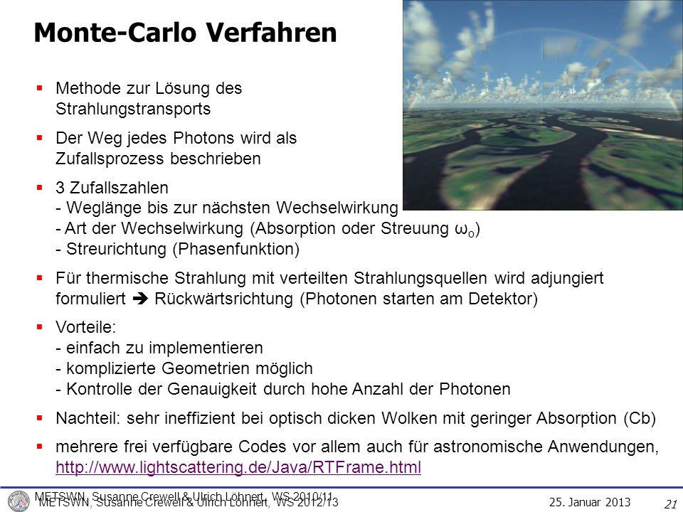 25. Januar 2013 METSWN, Susanne Crewell & Ulrich Löhnert, WS 2012/13 21 Methode zur Lösung des Strahlungstransports Der Weg jedes Photons wird als Zuf