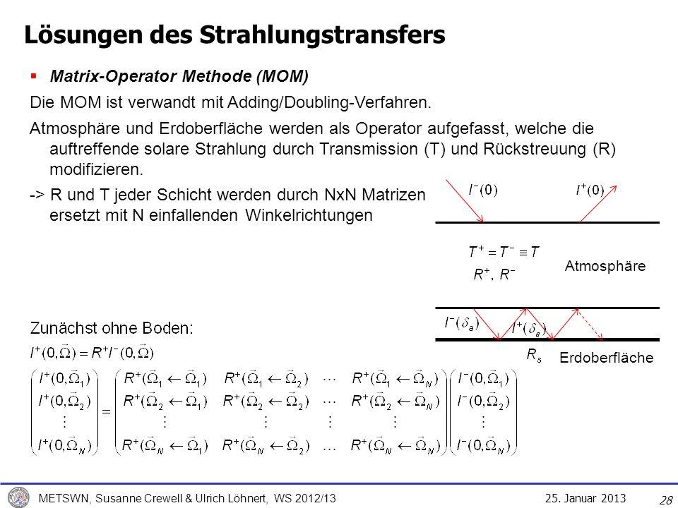 25. Januar 2013 METSWN, Susanne Crewell & Ulrich Löhnert, WS 2012/13 28 Matrix-Operator Methode (MOM) Die MOM ist verwandt mit Adding/Doubling-Verfahr