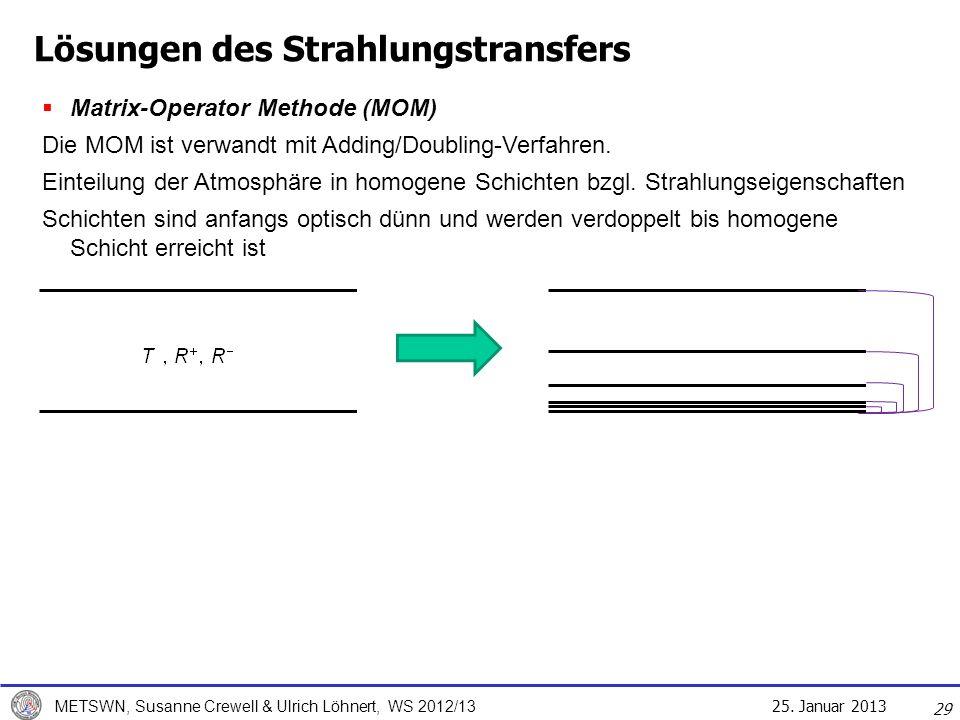 25. Januar 2013 METSWN, Susanne Crewell & Ulrich Löhnert, WS 2012/13 29 Matrix-Operator Methode (MOM) Die MOM ist verwandt mit Adding/Doubling-Verfahr
