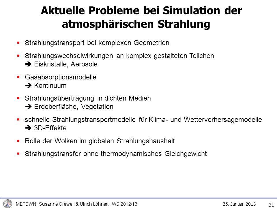 25. Januar 2013 METSWN, Susanne Crewell & Ulrich Löhnert, WS 2012/13 Aktuelle Probleme bei Simulation der atmosphärischen Strahlung 31 Strahlungstrans