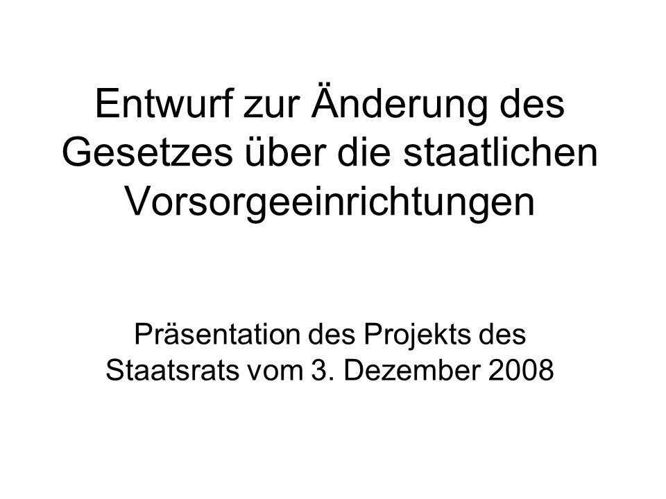 Entwurf zur Änderung des Gesetzes über die staatlichen Vorsorgeeinrichtungen Präsentation des Projekts des Staatsrats vom 3.