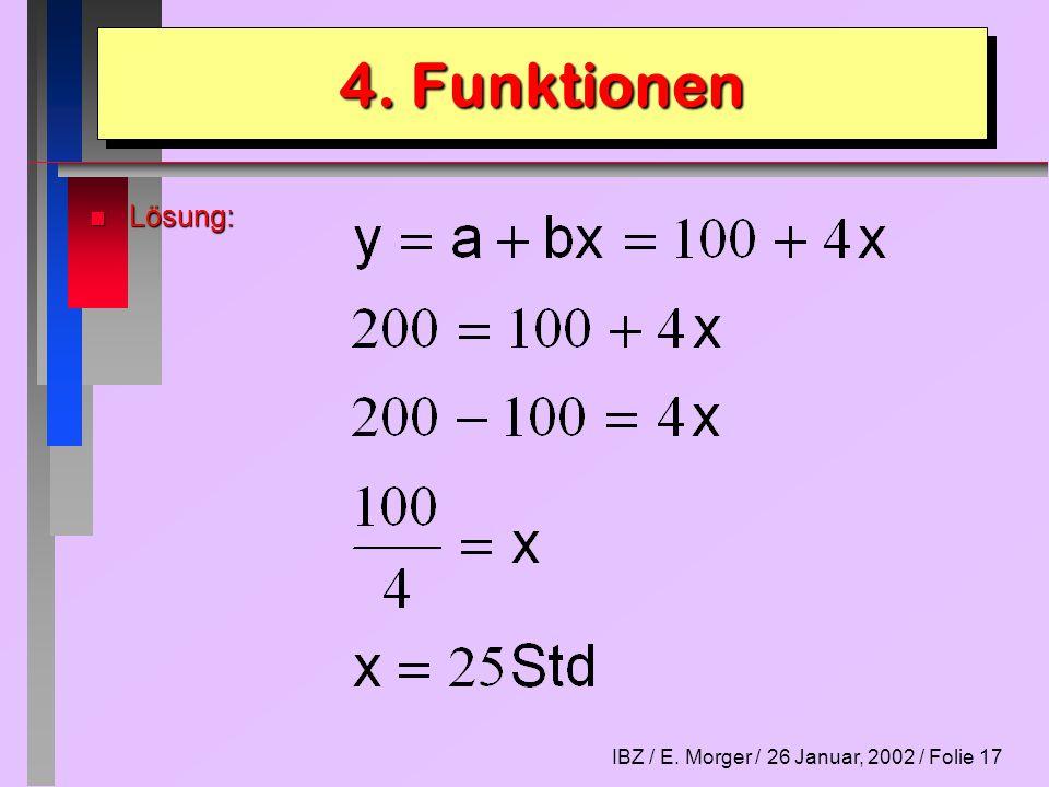 IBZ / E. Morger / 26 Januar, 2002 / Folie 17 n Lösung: 4. Funktionen