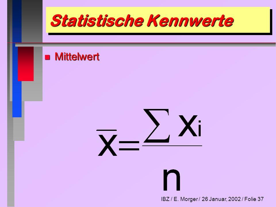 IBZ / E. Morger / 26 Januar, 2002 / Folie 37 Statistische Kennwerte n Mittelwert
