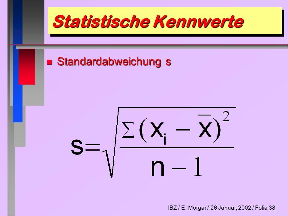 IBZ / E. Morger / 26 Januar, 2002 / Folie 38 Statistische Kennwerte n Standardabweichung s