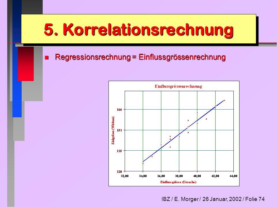 IBZ / E. Morger / 26 Januar, 2002 / Folie 74 n Regressionsrechnung = Einflussgrössenrechnung 5. Korrelationsrechnung