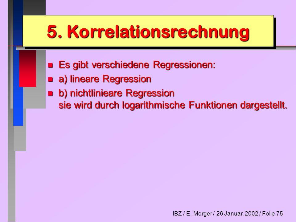 IBZ / E. Morger / 26 Januar, 2002 / Folie 75 n Es gibt verschiedene Regressionen: n a) lineare Regression n b) nichtlinieare Regression sie wird durch