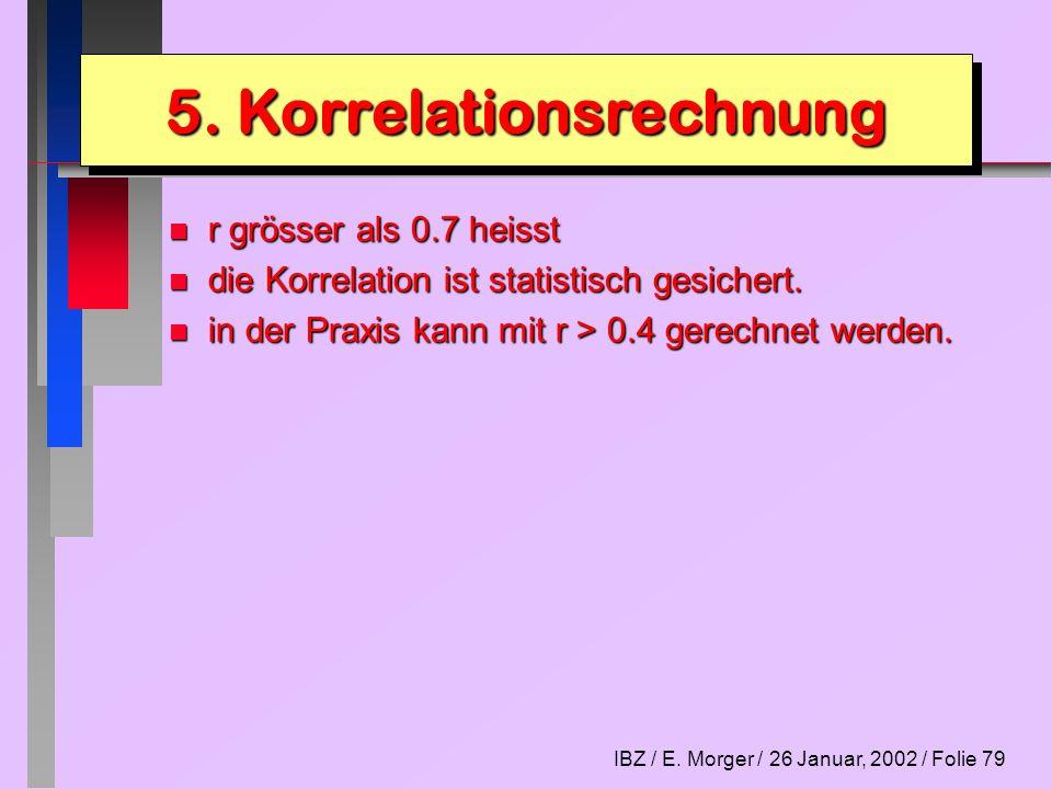 IBZ / E. Morger / 26 Januar, 2002 / Folie 79 n r grösser als 0.7 heisst n die Korrelation ist statistisch gesichert. n in der Praxis kann mit r > 0.4