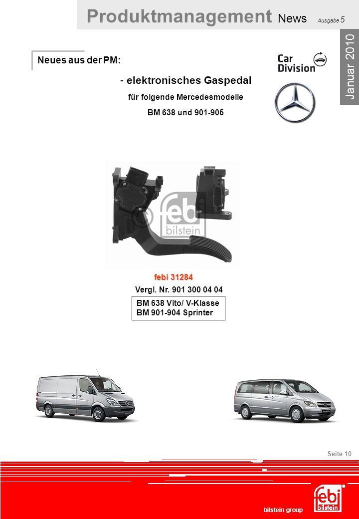 Produktmanagement News Ausgabe 5 bilstein group Seite 10 Neues aus der PM: - elektronisches Gaspedal für folgende Mercedesmodelle BM 638 und 901-905 J