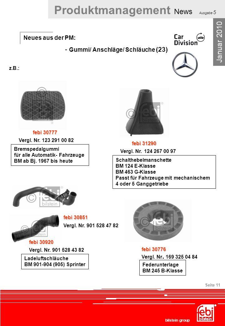 Produktmanagement News Ausgabe 5 bilstein group Seite 11 Neues aus der PM: - Gummi/ Anschläge/ Schläuche (23) Januar 2010 febi 30777 Vergl. Nr. 123 29