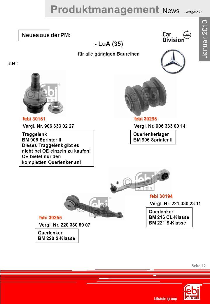 Produktmanagement News Ausgabe 5 bilstein group Seite 12 Neues aus der PM: - LuA (35) für alle gängigen Baureihen Januar 2010 febi 30151 Vergl. Nr. 90