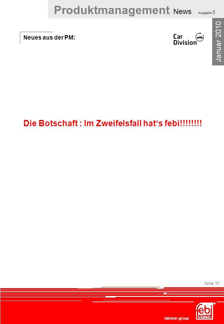 Produktmanagement News Ausgabe 5 bilstein group Seite 15 Neues aus der PM: Die Botschaft : Im Zweifelsfall hats febi!!!!!!!! Januar 2010