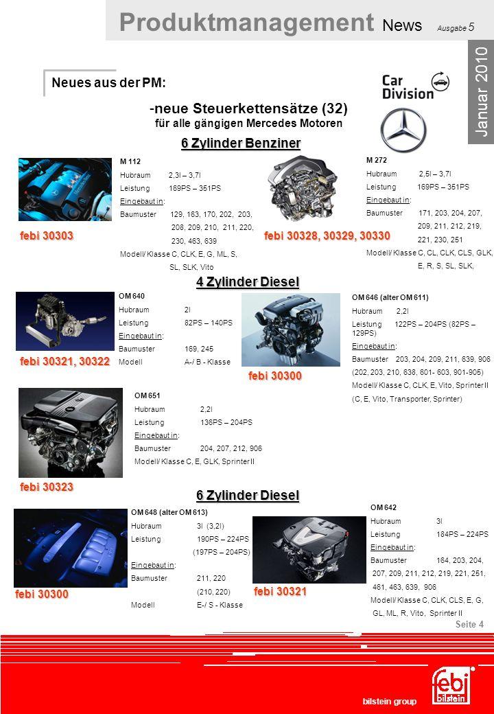 Produktmanagement News Ausgabe 5 bilstein group Seite 4 Neues aus der PM: Januar 2010 -neue Steuerkettensätze (32) für alle gängigen Mercedes Motoren