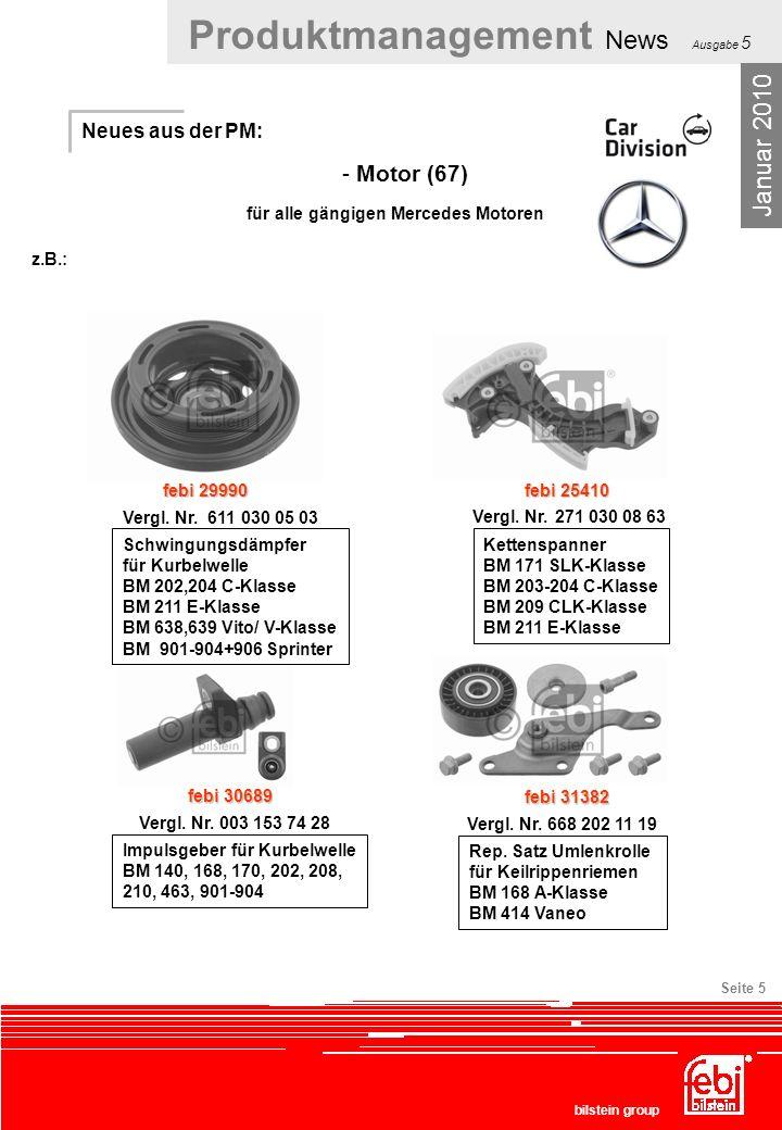 Produktmanagement News Ausgabe 5 bilstein group Seite 5 Neues aus der PM: - Motor (67) Januar 2010 für alle gängigen Mercedes Motoren febi 29990 Vergl