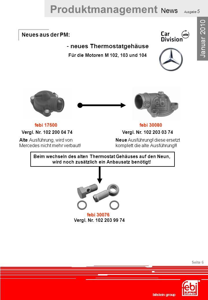 Produktmanagement News Ausgabe 5 bilstein group Seite 6 Neues aus der PM: - neues Thermostatgehäuse Für die Motoren M 102, 103 und 104 Januar 2010 feb