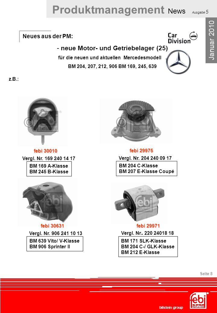 Produktmanagement News Ausgabe 5 bilstein group Seite 8 Januar 2010 febi 30010 Vergl. Nr. 169 240 14 17 z.B.: BM 169 A-Klasse BM 245 B-Klasse febi 299