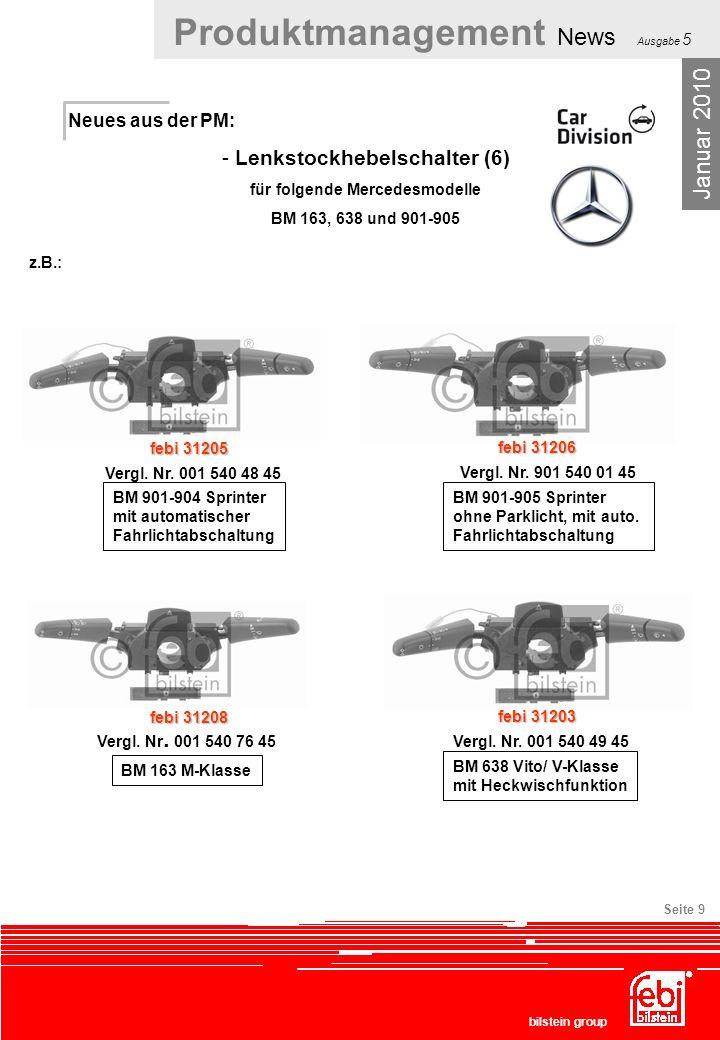 Produktmanagement News Ausgabe 5 bilstein group Seite 9 Neues aus der PM: - Lenkstockhebelschalter (6) für folgende Mercedesmodelle BM 163, 638 und 90