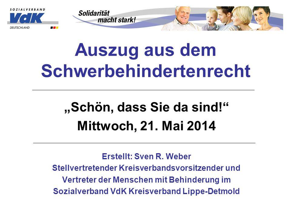Auszug aus dem Schwerbehindertenrecht Schön, dass Sie da sind! Mittwoch, 21. Mai 2014 Erstellt: Sven R. Weber Stellvertretender Kreisverbandsvorsitzen