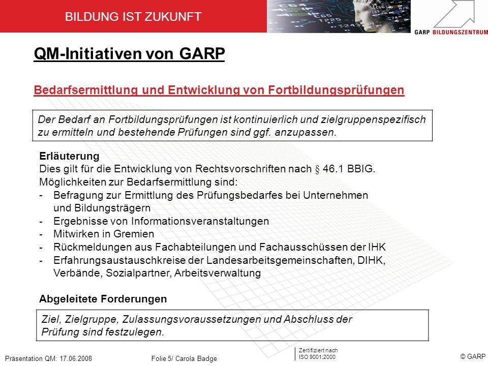 BILDUNG IST ZUKUNFT Zertifiziert nach ISO 9001:2000 © GARP Präsentation QM: 17.06.2008Folie 5/ Carola Badge Der Bedarf an Fortbildungsprüfungen ist ko