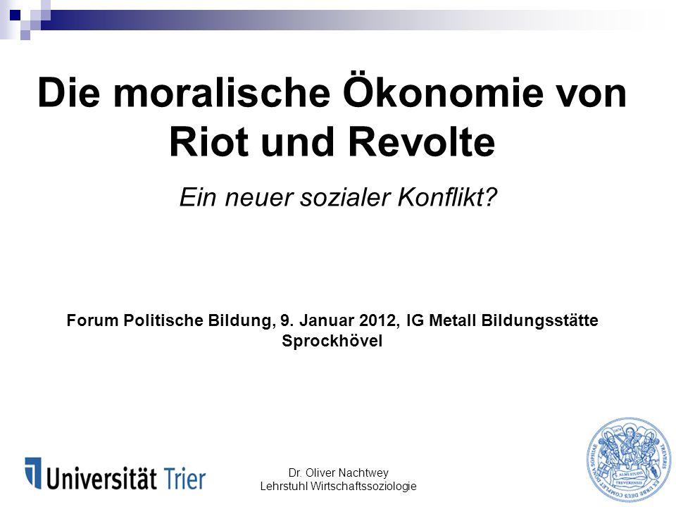Die moralische Ökonomie von Riot und Revolte Ein neuer sozialer Konflikt? Forum Politische Bildung, 9. Januar 2012, IG Metall Bildungsstätte Sprockhöv
