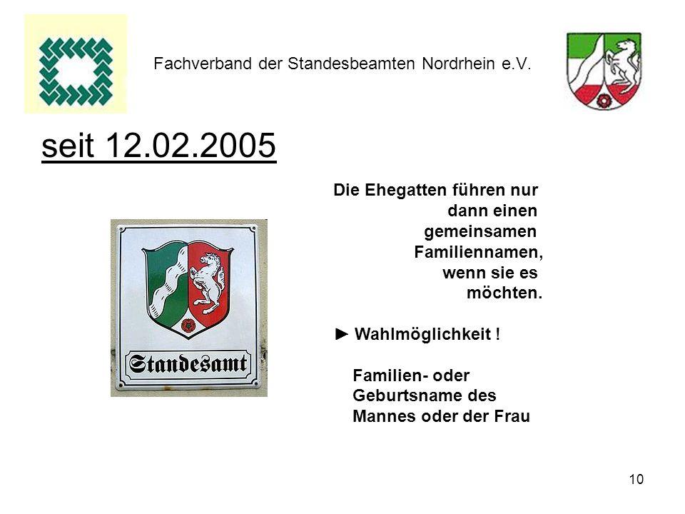 10 Fachverband der Standesbeamten Nordrhein e.V. seit 12.02.2005 Die Ehegatten führen nur dann einen gemeinsamen Familiennamen, wenn sie es möchten. W